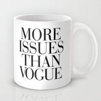 More Issues than Vogue Mug by RexLambo | Society6