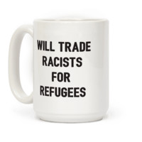 WILL TRADE RACISTS FOR REFUGEES MUG