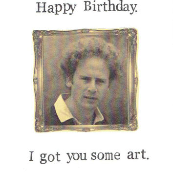 Happy Birthday I Got You Some Art | Art Garfunkel Funny Humor Folk Music Weird Pun Nerdy Birthday Card