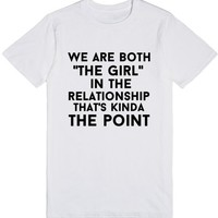 we are both the girl in the relationship that's kinda the point lgbtq shirt