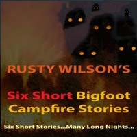 Six Short Bigfoot Campfire Stories, Book 4