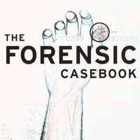 The Forensic Casebook: The Science of Crime Scene Investigation