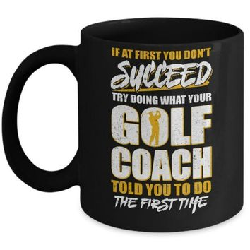 IKCKIJ3 If At First You Don't Succeed Funny Golf Coach Mug