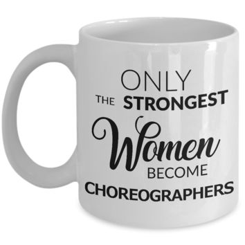 Theater Choreographer Gifts - Only the Strongest Women Become Choreographers Mug Ceramic Coffee Cup