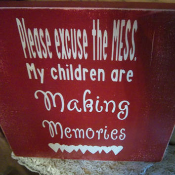 Please excuse the mess, My children are making memories-Rustic Sign-Red Sign-Red Decor-Rustic Decor-Funny Sign-Primitive Sign-Distressed
