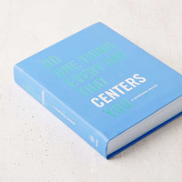 Do One Thing Every Day That Centers You: A Mindfulness Journal By Robie Rogee & Dian G. Smith - Urban Outfitters