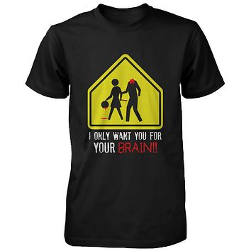 I Only Want You for Your Brain Zombie Men's Shirt Horror Funny Halloween Tshirt