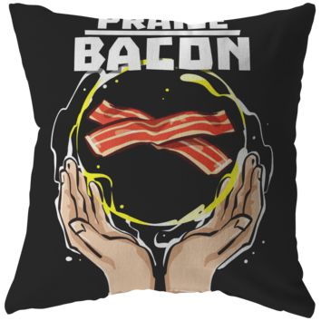 Funny Praise Bacon Novelty Pillow