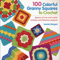 100 Colorful Granny Squares to Crochet from KnitPicks.com Knitting by Leonie Morgan