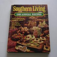 1985 SOUTHERN LIVING ANNUAL RECIPES COOKBOOK by The editors of SOUTHERN LIVING Magazine: Oxmoor House Publisher 9780848706791 Hardcover, Illustrated Edition - Wisdom Lane Antiques