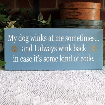 My Dog Winks at Me Painted Wood Sign Wall Decor Funny Pet Lover Gift