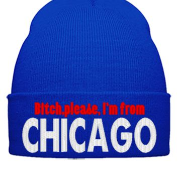 BITCH PLEASE IAM FROM CHICAGO  - Beanie Cuffed Knit Cap