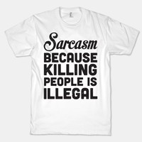 Sarcasm Because Killing People Is Illegal