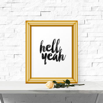 Hell Yeah, Printable art, Inspirational Quote, Watercolor, Typography Poster, Word Art, Quote Print, Motivational Poster, Gift Idea, Pop Art
