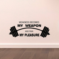 Sports Quotes Wall Decals Weakness Becomes My Weapon And Pain My Pleasure Motivational Quotes Gym Wall Decals Fitness Stickers Wall Art Q158