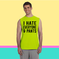 I hate everyone and pants Sleeveless T-shirt