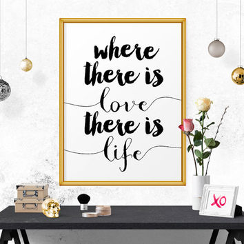 Printable Art, Where There Is Love There Is Life, Wall Art, Instant Download, Home Decor, Wisdom Quote, Modern Calligraphy