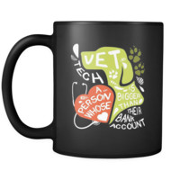 Vet Tech Vet tech A person whose heart is bigger than their bank account 11oz Black Mug