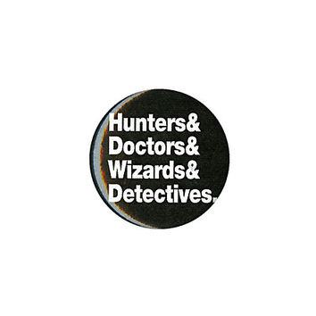 Hunters & Doctors & Wizards & Detectives Pin