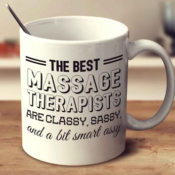 The Best Massage Therapists Are Classy Sassy And A Bit Smart Assy