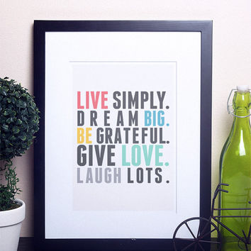 inspirational and fun quote print, typography, live simply, dream big, be grateful, give love, laugh lots,
