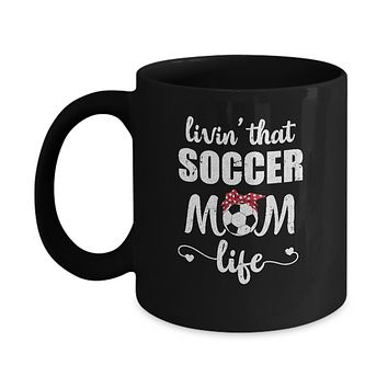 Living That Soccer Mom Life Mothers Day Gifts Mug