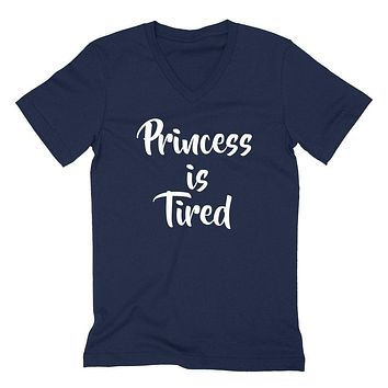 Princess is tired funny cool sarcastic sarcasm saying for her birthday gift idea   V Neck T Shirt