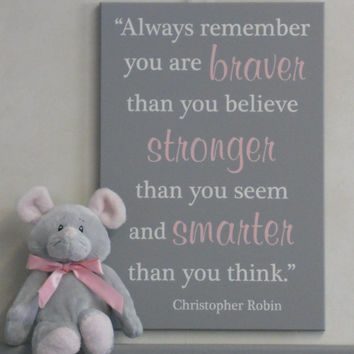 Pink and Gray Nursery Wall Decor, Sign - Always remember you are braver then you believe stronger then you seem and smarter then you think