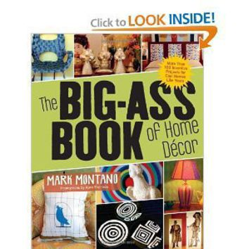 The Big-Ass Book of Home Decor: More Than 100 Inventive Projects for Cool Homes Like Yours