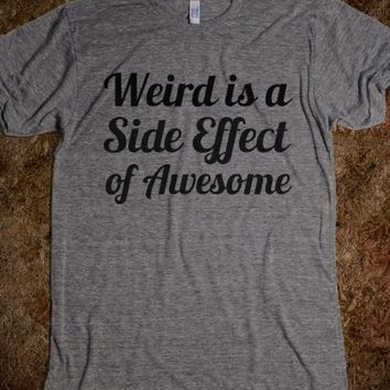 Supermarket: Weird Is A Side Effect Of Awesome from Glamfoxx Shirts