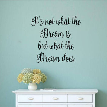 It's Not What the Dream is, but What the Dream Does Vinyl Wall Decal Sticker Graphic