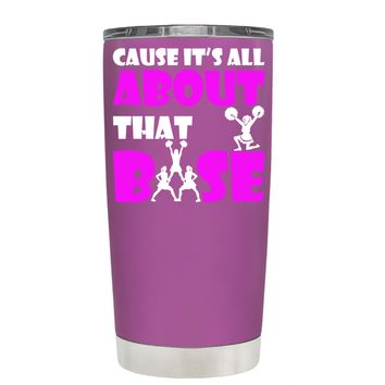 Cause its All About the Base on Light Violet 20 oz Tumbler Cup