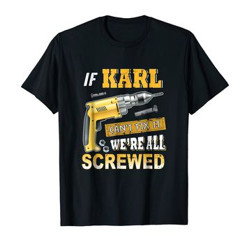 If Karl Can't Fix it We're All Screwed Shirt