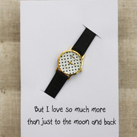 I Love You Much More Than To The Moon And Back Card Black Band Dots Case Woman Fashion Personal Note Girl Watch