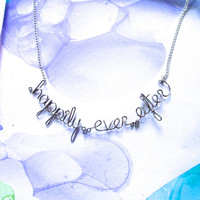 Happily Ever After Necklace - Silver Engagement Present - Anniversary Gift Jewelry - Fairytale Ending - Romantic Wire Word Bracelet