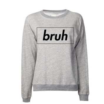 Bruh Sweatshirt | Hip Hop Sweatshirt | Rap Sweater | Keep it 100