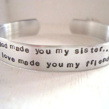 Hand Stamped With The Words God Made You My Sister Love Made You My Friend Cuff Bracelet Made To Order