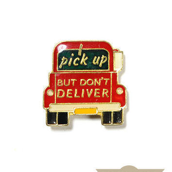 Pick Up, But Don't Deliver Vintage Pin