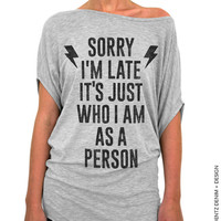 Sorry I'm Late It's Just Who I Am As A Person - Gray Longer Length Slouchy Tee (Small - Plus Sizes)