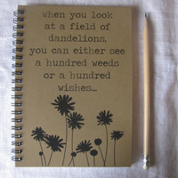 When you look at a field of dandelions...- 5 x 7 journal