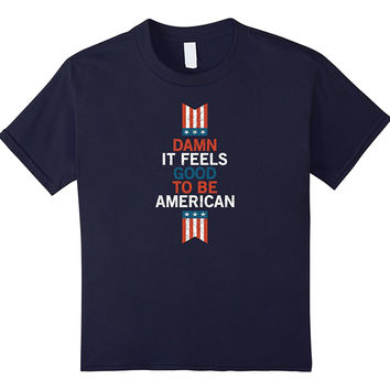damn it feels good to be american independence day t-shirt