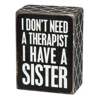 I Don't Need A Therapist I Have A Sister - Wood Box Sign - Black & White for wall hanging, table or desk 4-in