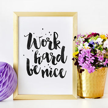 MOTIVATIONAL WALL DECOR, Work Hard Be Nice,Office Wall Art,Home Office Desk,Work Hard Stay Humble,Motivational Print,Typography Wall Art