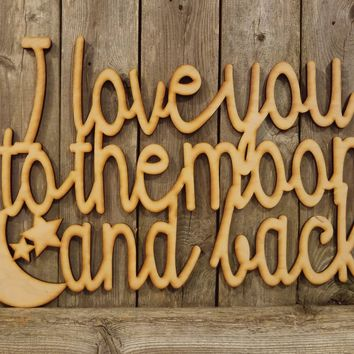I Love You to the Moon and Back- laser cut wood sign