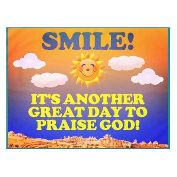 Smile! It's another great day to praise God! Tablecloth
