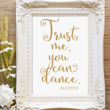 "Trust Me You Can Dance Sign - 5x7 sign - Printable sign in ""Love Letter"" antique gold - PDF and JPG files - Instant Download"