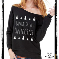 Santa Drives Unicorns Christmas Bella Wide neck Sweatshirt Off the shoulder slouchy long sleeve shirt silkscreen screenprint