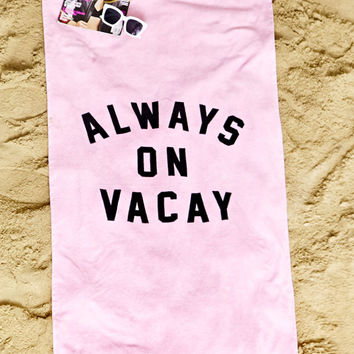 Always on Vacay Beach Towel