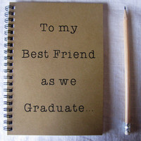 To my Best Friend as we Graduate  5 x 7 journal by JournalingJane