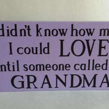 Grandma Wood and Vinyl Sign - Free Standing - I Didn't Know How Much I Could Love